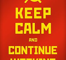 Keep Calm and Continue Working poster by boxsmasher