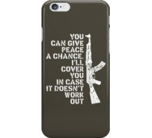 You Can Give Peace A Chance I Will Cover You In Case It Does Not Work Out iPhone Case/Skin