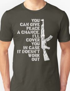You Can Give Peace A Chance I Will Cover You In Case It Does Not Work Out T-Shirt
