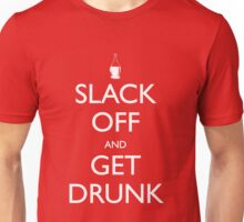 Slack off and get drunk Unisex T-Shirt