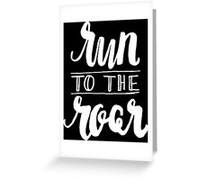 Run to the Roar - White Greeting Card