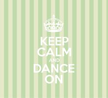 Keep Calm and Dance On - Green Stripes by sitnica