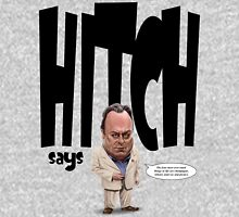 """""""Hitch Says"""" Christopher Hitchens quote t-shirt Unisex T-Shirt"""