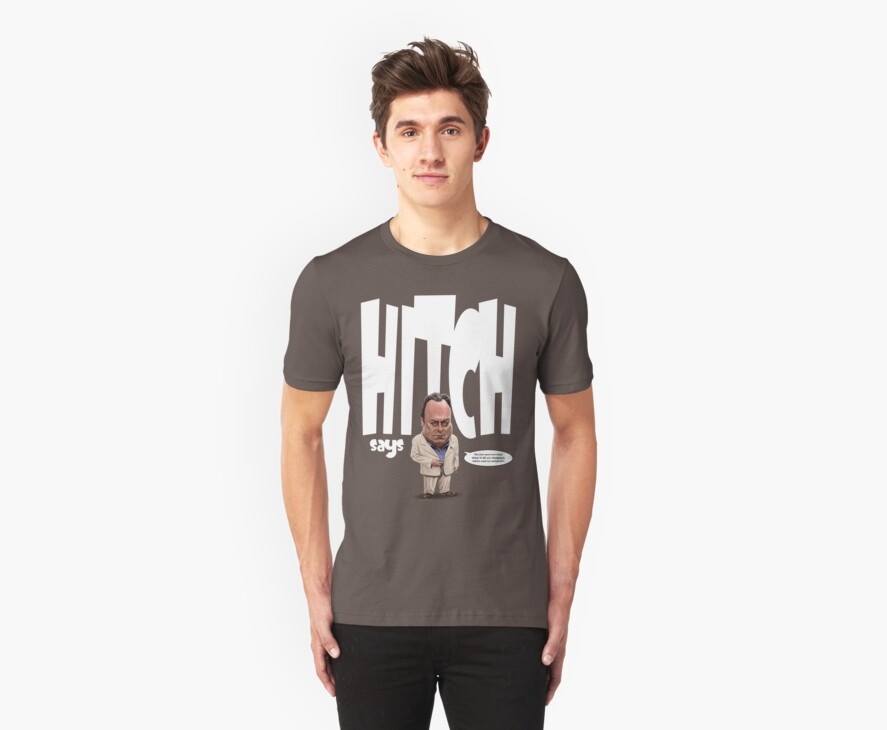 """""""Hitch Says"""" 2 Christopher Hitchens quote t-shirt by Neil Davies"""