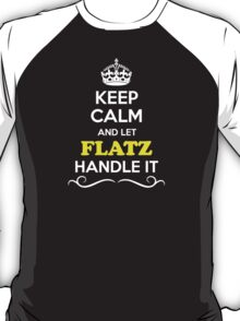 Keep Calm and Let FLATZ Handle it T-Shirt