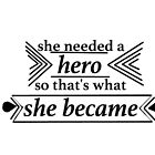 She Needed A Hero Quote by Sing-To-The-Sky