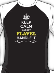 Keep Calm and Let FLAVEL Handle it T-Shirt