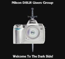 Nikon D70 Welcome to the Dark Side - Nikon DSLR Users Group Shirt by Paul Gitto