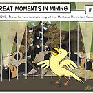 Great Moments in Mining #12 by Leigh Canny