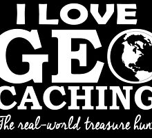 I Love GeoCaching- The Real World Treasure Hunt by unique-arts