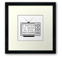 Love at first episode  Framed Print
