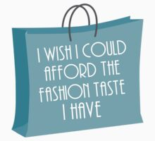 Wish I could afford the fashion taste I have by MayaTauber