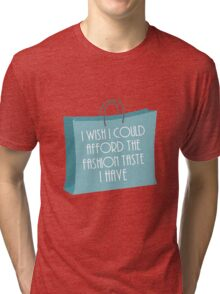 Wish I could afford the fashion taste I have Tri-blend T-Shirt