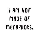 i am not made of metaphors by TheGhostParty