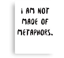 i am not made of metaphors Canvas Print