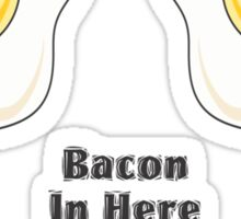 Bacon In Here Sticker