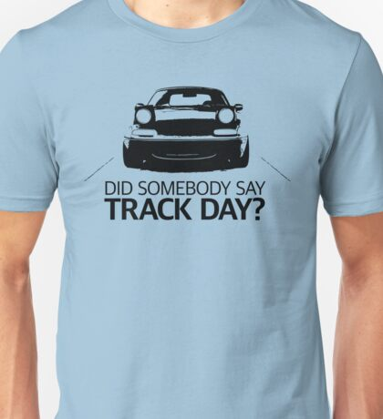 Did somebody say track day? (NA) Unisex T-Shirt