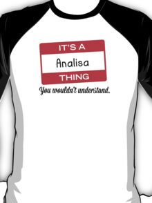 Its a Analisa thing you wouldnt understand! T-Shirt