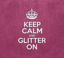 Keep Calm and Glitter On - Pink Leather by sitnica