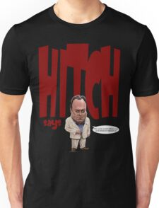 """""""Hitch Says"""" 3 Christopher Hitchens quote t-shirt Unisex T-Shirt"""
