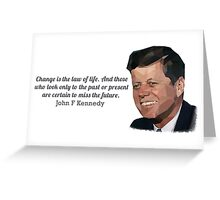 """""""Change is the law of life"""" John F Kennedy Greeting Card"""