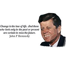 """""""Change is the law of life"""" John F Kennedy Photographic Print"""