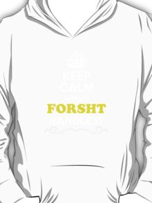 Keep Calm and Let FORSHT Handle it T-Shirt
