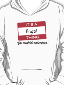 Its a Angel thing you wouldnt understand! T-Shirt