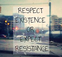 Respect Existence or Expect Resistance by vincent-versace