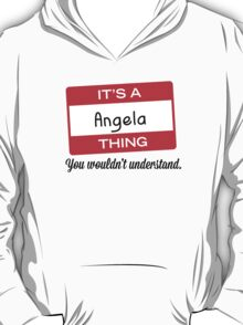 Its a Angela thing you wouldnt understand! T-Shirt