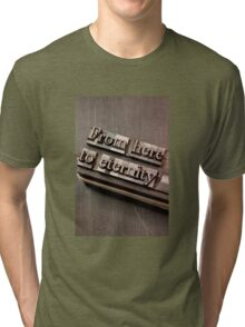 From Here to Eternity Tri-blend T-Shirt