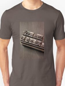 From Here to Eternity Unisex T-Shirt