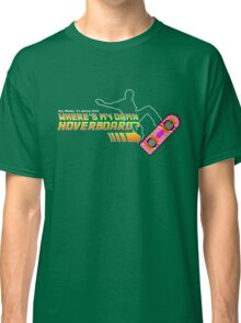 Where's my damn hoverboard Classic T-Shirt