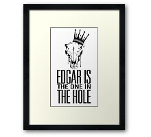 Edgar Is The One In The Hole Framed Print