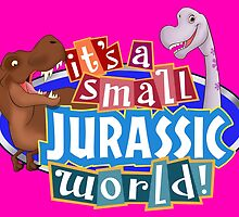 It's a Small Jurassic World (Logo w dinos) by Robiberg