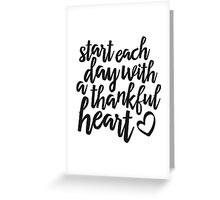start each day with a thankful heart Greeting Card