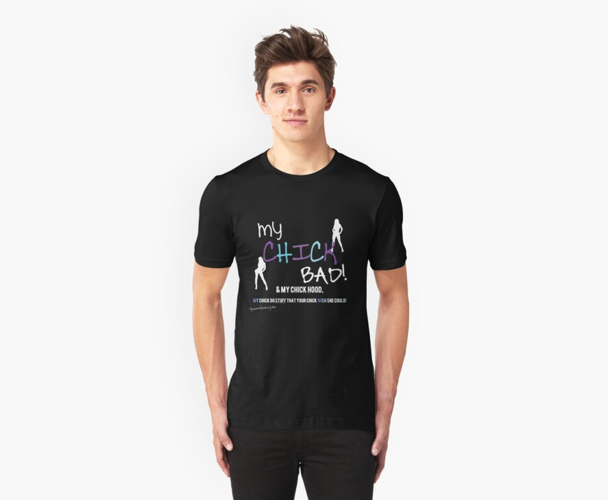 my chick bad male shirt by tnmshop