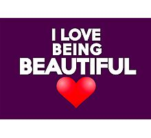 I love being beautiful Photographic Print