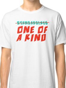One of a Kind (NOT Standardized!) Classic T-Shirt