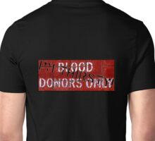 blood donors only Unisex T-Shirt