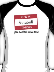 Its a Annabell thing you wouldnt understand! T-Shirt