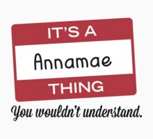 Its a Annamae thing you wouldnt understand! by masongabriel
