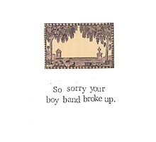 So Sorry Your Boy Band Broke Up Photographic Print