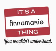 Its a Annamarie thing you wouldnt understand! by masongabriel
