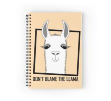 DON'T BLAME THE LLAMA Spiral Notebook