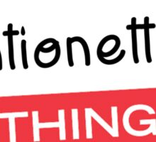 Its a Antionette thing you wouldnt understand! Sticker