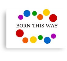 Born This Way Canvas Print