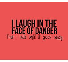 I laugh in the face of danger - Xander Quote Photographic Print