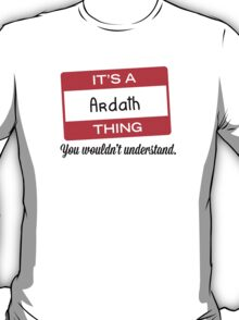 Its a Ardath thing you wouldnt understand! T-Shirt