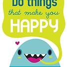 Do the things that make you happy by mjdaluz